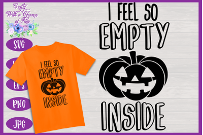 Halloween SVG | I Feel So Empty Inside SVG | Funny Pumpkin SVG