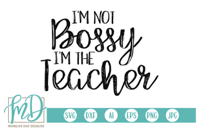 I'm Not Bossy I'm The Teacher SVG