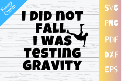 I Did Not Fall I was Testing Gravity SVG File|Funny Quote