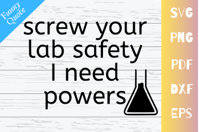 Screw Your LAB Safety I need Powers SVG|PNG|EPS|DXF|PDF