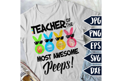 Teacher Of The Most Awesome Peeps, Easter Svg, Bunny Svg, Teacher Svg