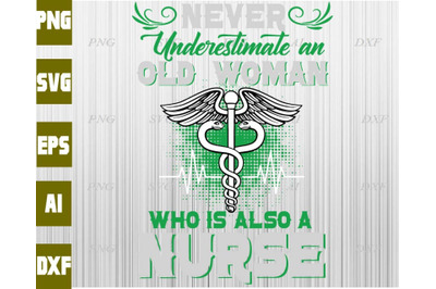 Never underestimate an old woman who is also a nurse svg, dxf,eps,png,