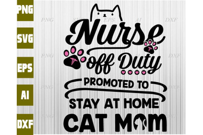 Nurse off duty promoted to saty at home cat mom svg, dxf,eps,png, Digi