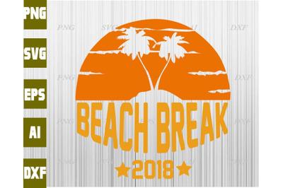 Beach break 2018 svg, dxf,eps,png, Digital Download