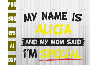 My name is Alicia and my mom said I'm special svg, dxf,eps,png, Digita