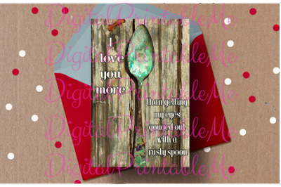 Funny Valentine Card, I love you more, rusty spoon, anti valentine's l