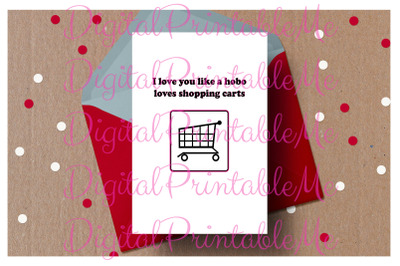 Printable Valentine Card I love you more than a hobo loves shopping ca