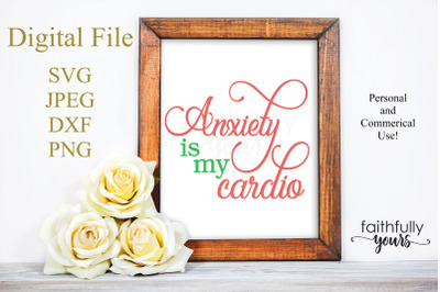 Anxiety is my cardio! SVG Cut file