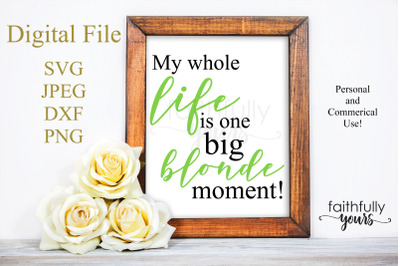 My whole life is one big blonde moment svg cut file funny saying