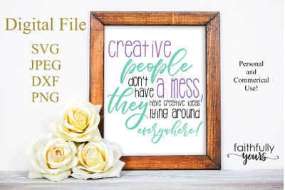 Creative people don't have a mess, they have creative ideas lying arou