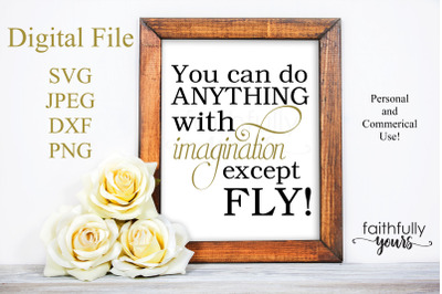 You can do anything with imagination except Fly! SVG PNG JPEG DXF digi