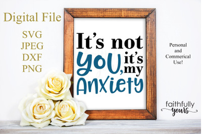 It's not you, it's my anxiety. Sarcastic homebody hates crowds SVG PNG