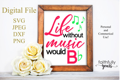 Life without music would B Flat.  SVG PNG JPEG DXF cut file