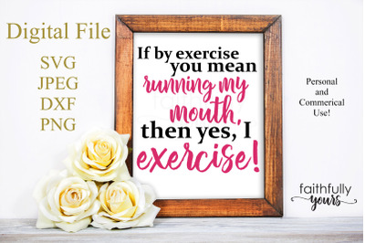 If by exercise you mean running my mouth, then yes, I exercise funny S
