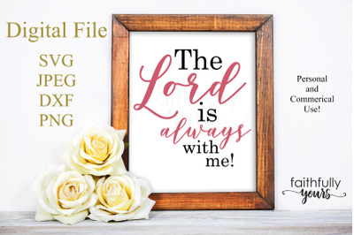 The lord is always with me SVG PNG JPEG DXF digital cut file