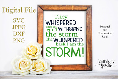 They whispered to her you can't withstand the storm. She whispered bac