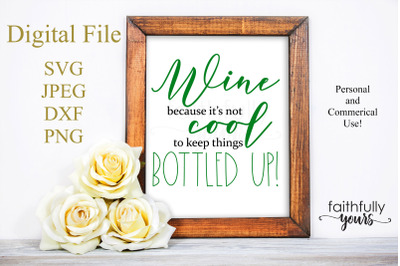 Wine because it's not cool to keep things bottled up! funny SVG JPEG
