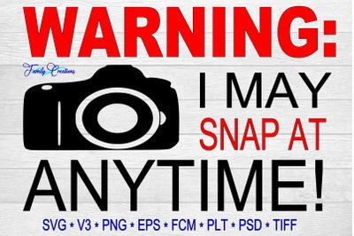 Warning I May Snap At Anytime!
