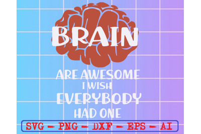 Brains are awesome i wish everybody had one svg, dxf,eps,png, Digital