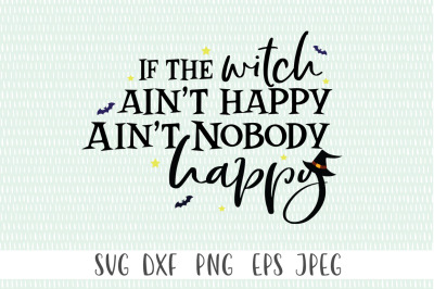 If The Witch Ain't Happy Ain't Nobody Happy Halloween SVG