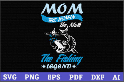 Mom The Woman The Muth Fishing Legend  Svg, fishing svg design, fishin