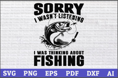 Sorry I Wasn't Listening I Was Thinking About Fishing, fishing svg des