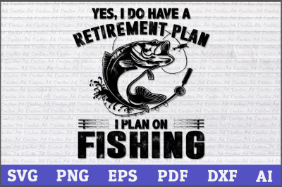 Yes, I Do Have A Retirement Plan I Plan On Fishing, fishing svg design