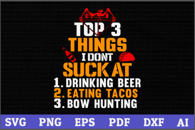 Top 3 Things I Don't Suck at 1.Drinking Beer 2.Eating Tacos 3.Bow hunt