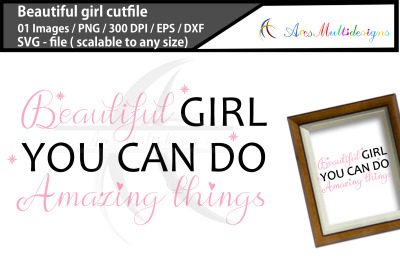 Beautiful girl you can do amazing things svg