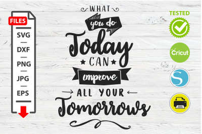 Can improve all your tomorrow motivational quote SVG Cricut Silhouette