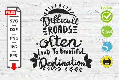 Difficult roads motivational quote SVG Cricut Silhouette design.