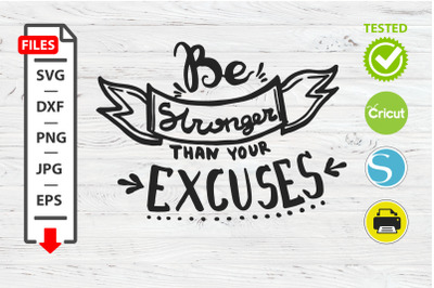 Be stronger than your excuses motivational quote SVG Cricut Silhouette