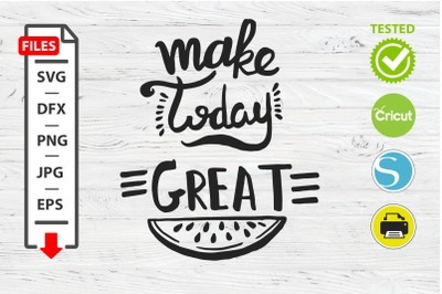 Make today great motivational quote SVG Cricut Silhouette design.