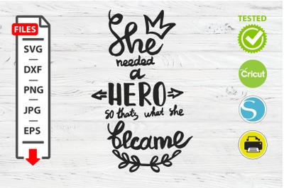 She needs a hero motivational quote SVG Cricut Silhouette design.