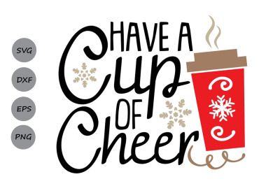 Have A Cup Of Cheer Svg, Christmas Svg, Coffee Svg, Christmas Coffee.