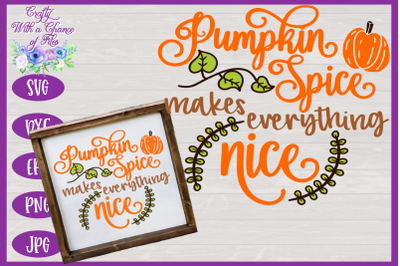 Pumpkin Spice Makes Everything Nice SVG | Fall SVG | Autumn SVG