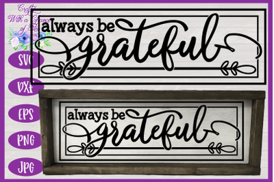 Always Be Grateful SVG | Thanksgiving SVG | Fall SVG | Farmhouse Sign