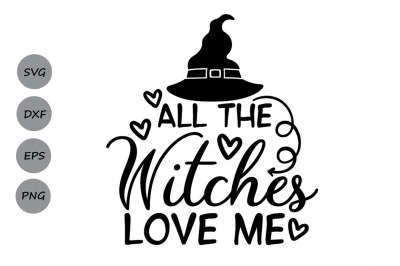 All The Witches Love Me Svg, Halloween Svg, Witch Svg, Spooky Svg.