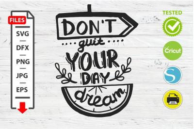 Don't quit your day dream motivational quote SVG Cricut Silhouette des