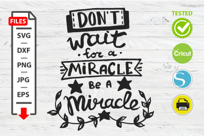 Don't wait for a miracle motivational quote SVG Cricut Silhouette desi