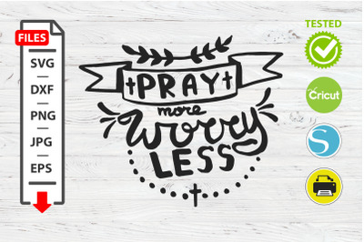 Pray more worry less motivational quote SVG Cricut Silhouette design.