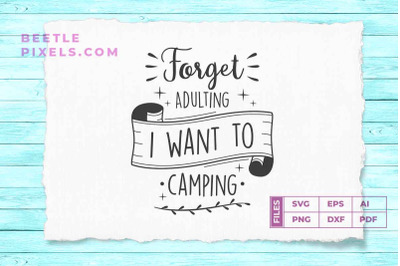 forget adulting i want to camping