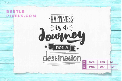happiness is a jorney not a destination