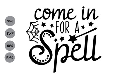 Come In For A Spell Svg, Halloween Svg, Witch Svg, Witch Spell Svg.
