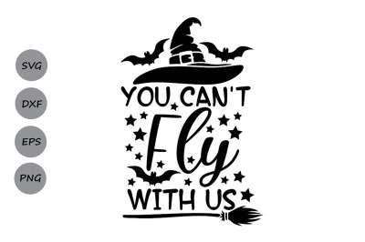 You Can't Fly With Us Svg, Halloween Svg, Witches Svg, Spooky Svg.