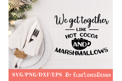 We Get Together Like Hot Cocoa And Marshmallows SVG