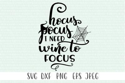 Halloween SVG File - Hocus Pocus I Need Wine To Focus