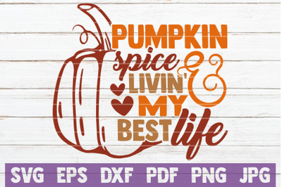 Pumpkin Spice And Livin' My Best Life SVG Cut File