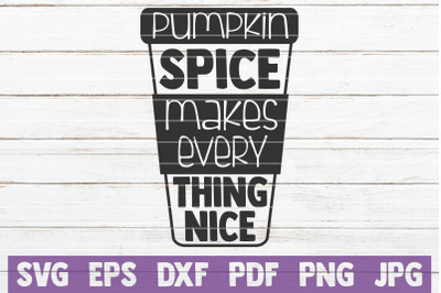 Pumpkin Spice Makes Every Thing Nice SVG Cut File