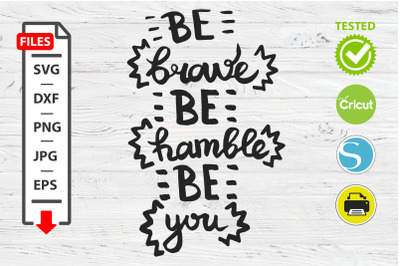 Be brave be humble be you motivational quote SVG Cricut Silhouette